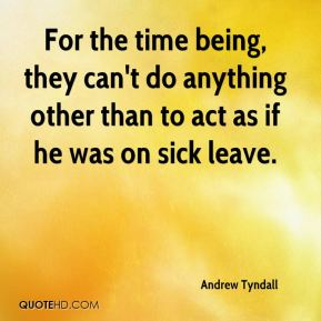 Andrew Tyndall - For the time being, they can't do anything other than to act as if he was on sick leave.