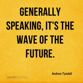 Generally speaking, it's the wave of the future.