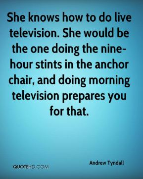 She knows how to do live television. She would be the one doing the nine-hour stints in the anchor chair, and doing morning television prepares you for that.