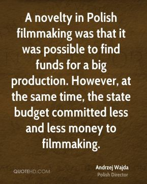 A novelty in Polish filmmaking was that it was possible to find funds for a big production. However, at the same time, the state budget committed less and less money to filmmaking.