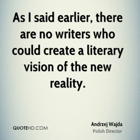 Andrzej Wajda - As I said earlier, there are no writers who could create a literary vision of the new reality.