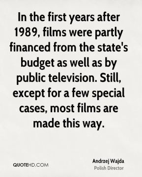In the first years after 1989, films were partly financed from the state's budget as well as by public television. Still, except for a few special cases, most films are made this way.