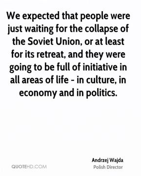 Andrzej Wajda - We expected that people were just waiting for the collapse of the Soviet Union, or at least for its retreat, and they were going to be full of initiative in all areas of life - in culture, in economy and in politics.