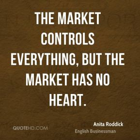The market controls everything, but the market has no heart.