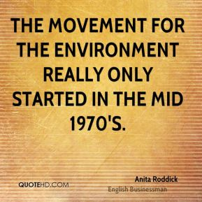 The movement for the environment really only started in the mid 1970's.