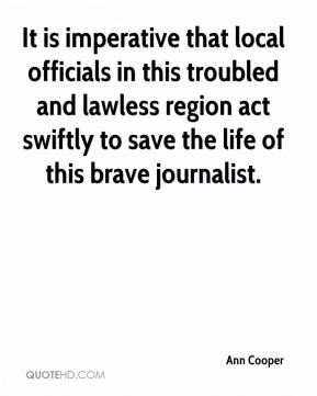 It is imperative that local officials in this troubled and lawless region act swiftly to save the life of this brave journalist.