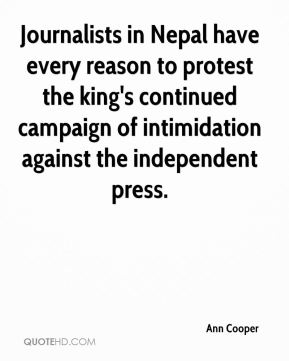 Journalists in Nepal have every reason to protest the king's continued campaign of intimidation against the independent press.
