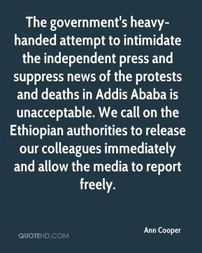 Ann Cooper - The government's heavy-handed attempt to intimidate the independent press and suppress news of the protests and deaths in Addis Ababa is unacceptable. We call on the Ethiopian authorities to release our colleagues immediately and allow the media to report freely.