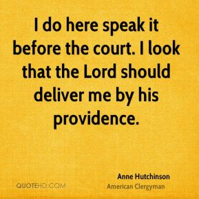 I do here speak it before the court. I look that the Lord should deliver me by his providence.