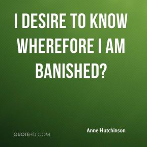 Anne Hutchinson - I desire to know wherefore I am banished?