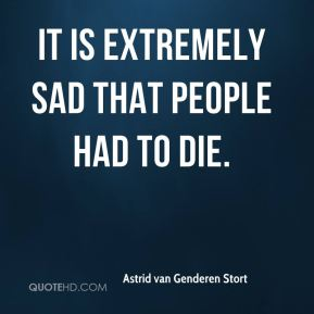 It is extremely sad that people had to die.