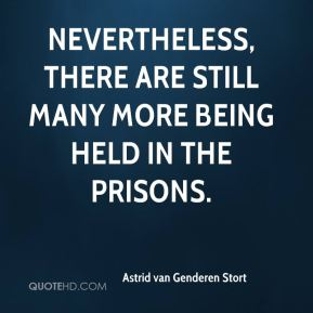 Astrid van Genderen Stort - Nevertheless, there are still many more being held in the prisons.