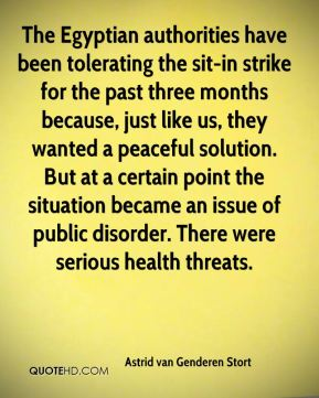Astrid van Genderen Stort - The Egyptian authorities have been tolerating the sit-in strike for the past three months because, just like us, they wanted a peaceful solution. But at a certain point the situation became an issue of public disorder. There were serious health threats.