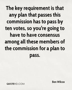 Ben Wilcox - The key requirement is that any plan that passes this commission has to pass by ten votes, so you're going to have to have consensus among all these members of the commission for a plan to pass.