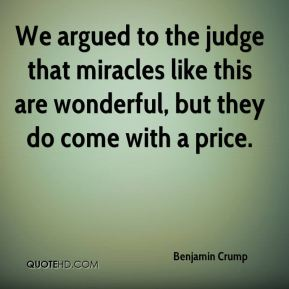 Benjamin Crump - We argued to the judge that miracles like this are wonderful, but they do come with a price.