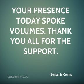 Benjamin Crump - Your presence today spoke volumes. Thank you all for the support.