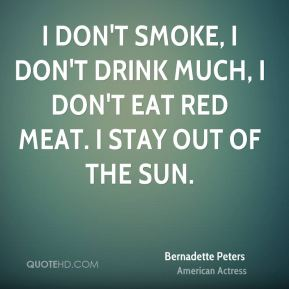 I don't smoke, I don't drink much, I don't eat red meat. I stay out of the sun.