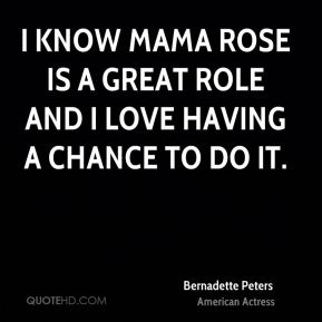 I know Mama Rose is a great role and I love having a chance to do it.
