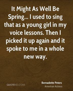 Bernadette Peters - It Might As Well Be Spring... I used to sing that as a young girl in my voice lessons. Then I picked it up again and it spoke to me in a whole new way.