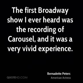 The first Broadway show I ever heard was the recording of Carousel, and it was a very vivid experience.