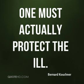 One must actually protect the ill.