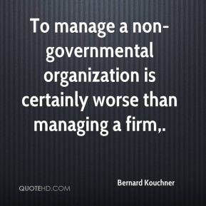 To manage a non-governmental organization is certainly worse than managing a firm.
