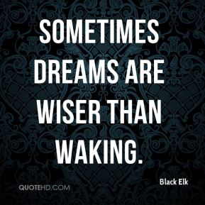 Sometimes dreams are wiser than waking.