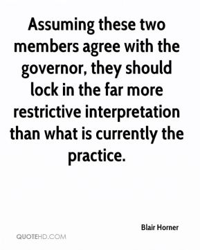 Blair Horner - Assuming these two members agree with the governor, they should lock in the far more restrictive interpretation than what is currently the practice.