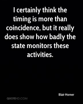 Blair Horner - I certainly think the timing is more than coincidence, but it really does show how badly the state monitors these activities.