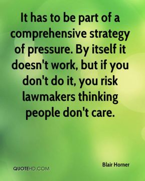 Blair Horner - It has to be part of a comprehensive strategy of pressure. By itself it doesn't work, but if you don't do it, you risk lawmakers thinking people don't care.