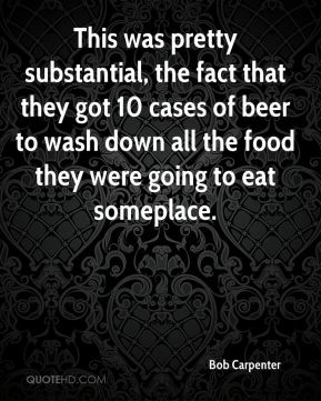 This was pretty substantial, the fact that they got 10 cases of beer to wash down all the food they were going to eat someplace.