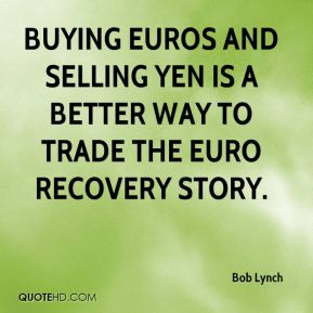 Buying euros and selling yen is a better way to trade the euro recovery story.