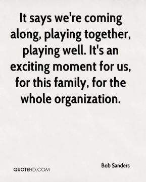It says we're coming along, playing together, playing well. It's an exciting moment for us, for this family, for the whole organization.