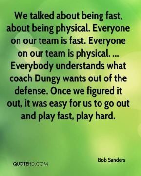 We talked about being fast, about being physical. Everyone on our team is fast. Everyone on our team is physical. ... Everybody understands what coach Dungy wants out of the defense. Once we figured it out, it was easy for us to go out and play fast, play hard.