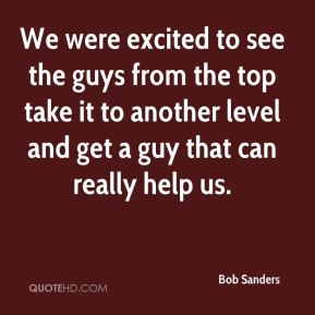 We were excited to see the guys from the top take it to another level and get a guy that can really help us.