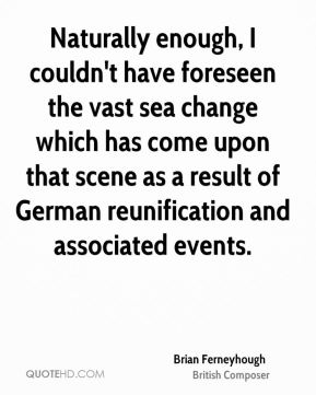 Naturally enough, I couldn't have foreseen the vast sea change which has come upon that scene as a result of German reunification and associated events.