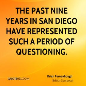 The past nine years in San Diego have represented such a period of questioning.
