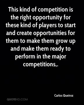 This kind of competition is the right opportunity for these kind of players to start and create opportunities for them to make them grow up and make them ready to perform in the major competitions.