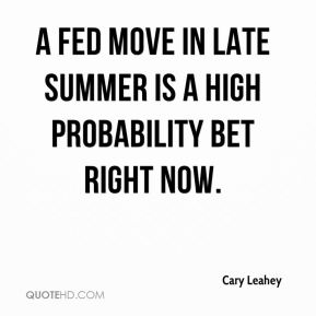 Cary Leahey - A Fed move in late summer is a high probability bet right now.