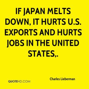Charles Lieberman - If Japan melts down, it hurts U.S. exports and hurts jobs in the United States.