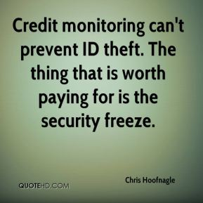Chris Hoofnagle - Credit monitoring can't prevent ID theft. The thing that is worth paying for is the security freeze.