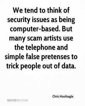 Chris Hoofnagle - We tend to think of security issues as being computer-based. But many scam artists use the telephone and simple false pretenses to trick people out of data.