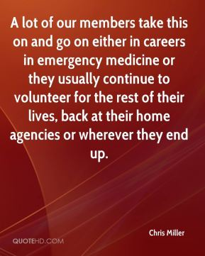 Chris Miller - A lot of our members take this on and go on either in careers in emergency medicine or they usually continue to volunteer for the rest of their lives, back at their home agencies or wherever they end up.