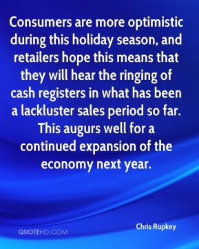 Chris Rupkey - Consumers are more optimistic during this holiday season, and retailers hope this means that they will hear the ringing of cash registers in what has been a lackluster sales period so far. This augurs well for a continued expansion of the economy next year.
