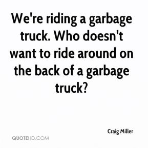 We're riding a garbage truck. Who doesn't want to ride around on the back of a garbage truck?