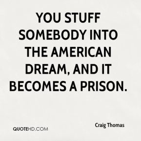 Craig Thomas - You stuff somebody into the American dream, and it becomes a prison.