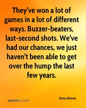 They've won a lot of games in a lot of different ways. Buzzer-beaters, last-second shots. We've had our chances, we just haven't been able to get over the hump the last few years.