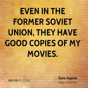 Dario Argento - Even in the former Soviet Union, they have good copies of my movies.