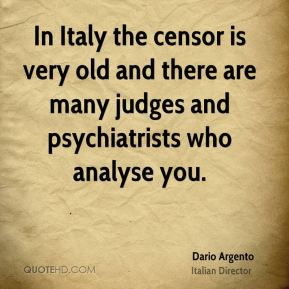 Dario Argento - In Italy the censor is very old and there are many judges and psychiatrists who analyse you.