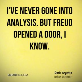 Dario Argento - I've never gone into analysis. But Freud opened a door, I know.
